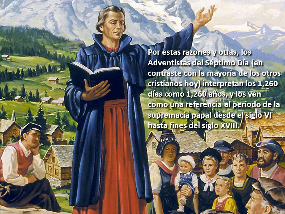 Por estas razones y otras, los Adventistas del Séptimo Día (en contraste con la mayoría de los otros cristianos hoy) interpretan los 1,260 días como 1,260 años, y los ven como una referencia al período de la supremacía papal desde el siglo VI hasta fines del siglo XVIII.