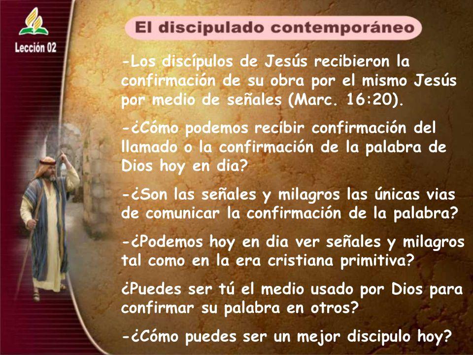 -Los discípulos de Jesús recibieron la confirmación de su obra por el mismo Jesús por medio de señales (Marc. 16:20).