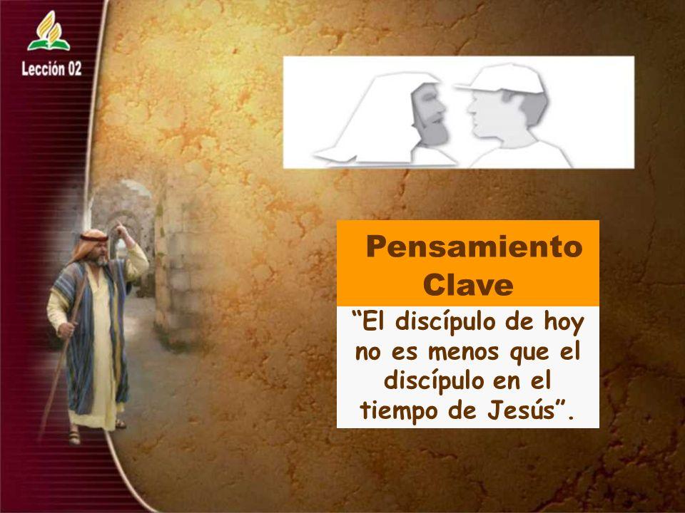 Pensamiento Clave El discípulo de hoy no es menos que el discípulo en el tiempo de Jesús .