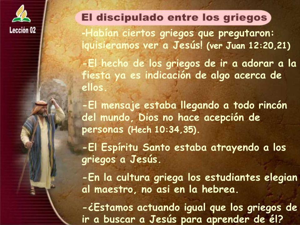 -Habían ciertos griegos que pregutaron: ¡quisieramos ver a Jesús