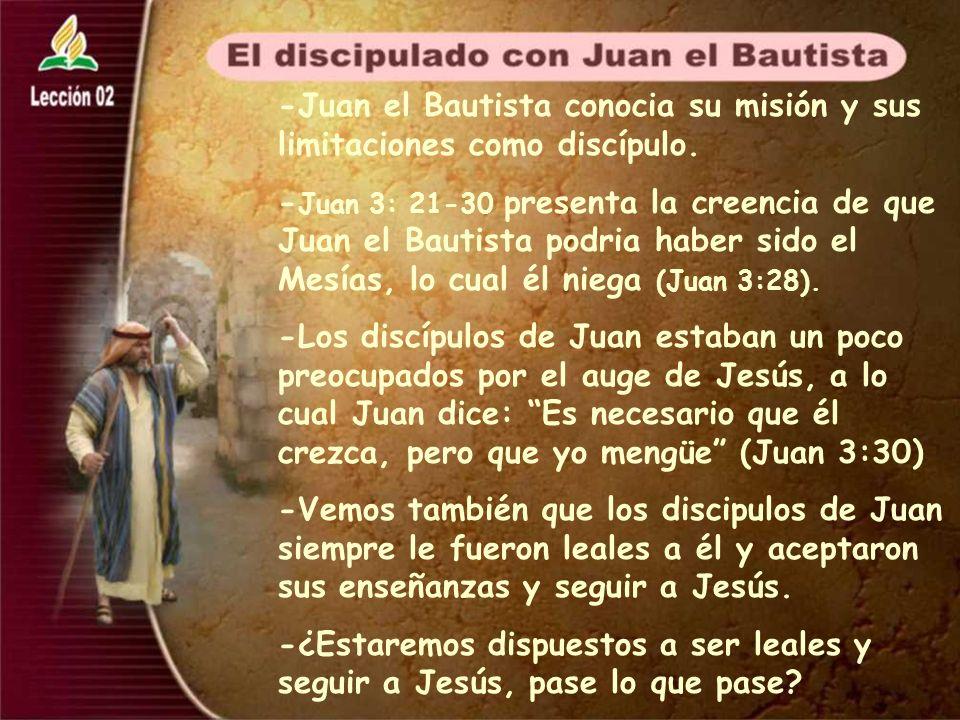-Juan el Bautista conocia su misión y sus limitaciones como discípulo.