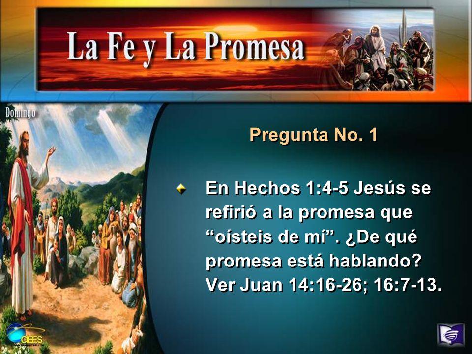 Pregunta No. 1 En Hechos 1:4-5 Jesús se refirió a la promesa que oísteis de mí .