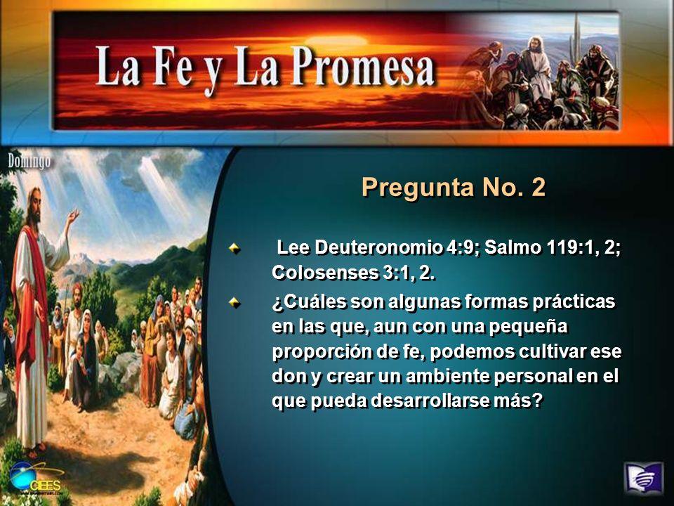 Pregunta No. 2 Lee Deuteronomio 4:9; Salmo 119:1, 2; Colosenses 3:1, 2.