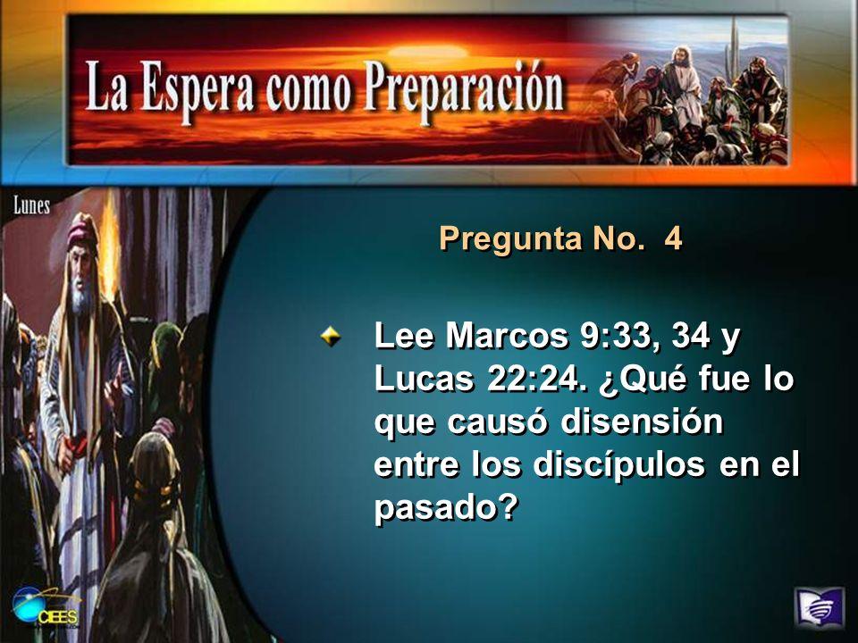 Pregunta No. 4 Lee Marcos 9:33, 34 y Lucas 22:24.