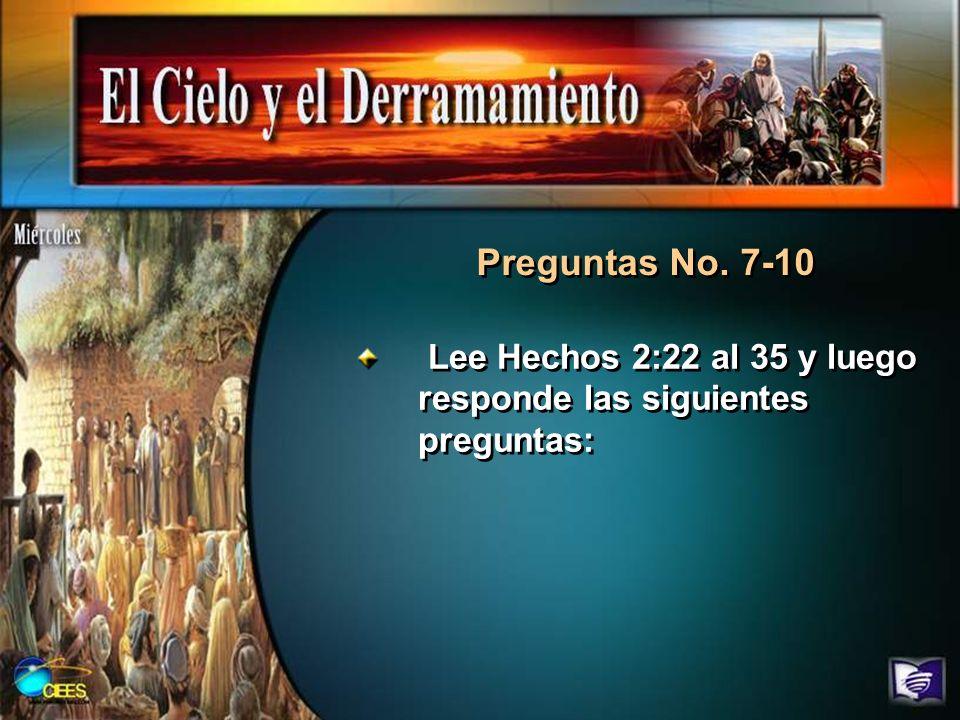 Preguntas No. 7-10 Lee Hechos 2:22 al 35 y luego responde las siguientes preguntas:
