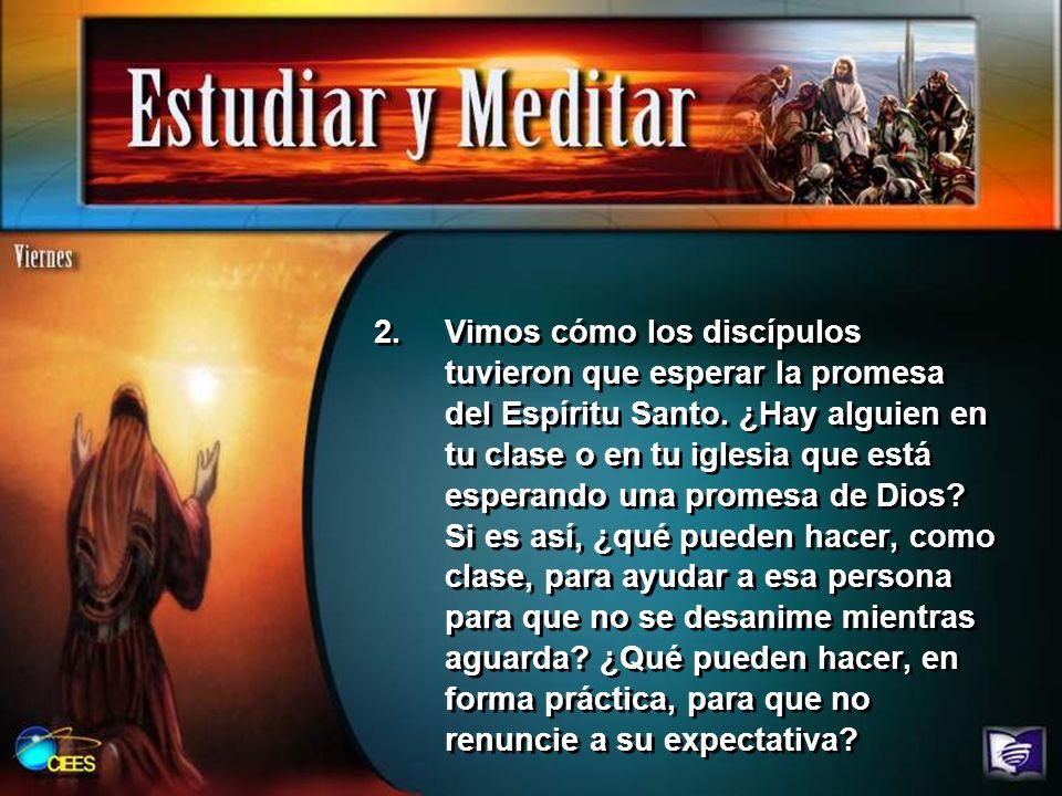 Vimos cómo los discípulos tuvieron que esperar la promesa del Espíritu Santo.
