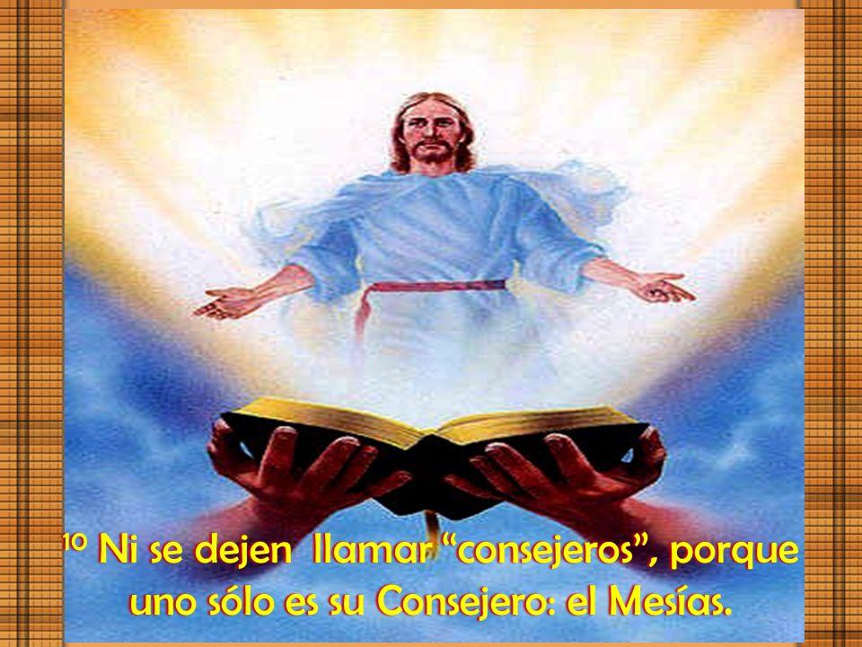 10 Ni se dejen llamar consejeros , porque uno sólo es su Consejero: el Mesías.