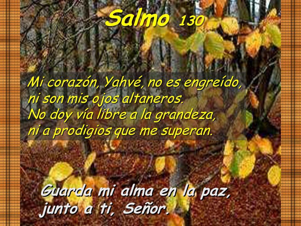 Salmo 130 Guarda mi alma en la paz, junto a ti, Señor.