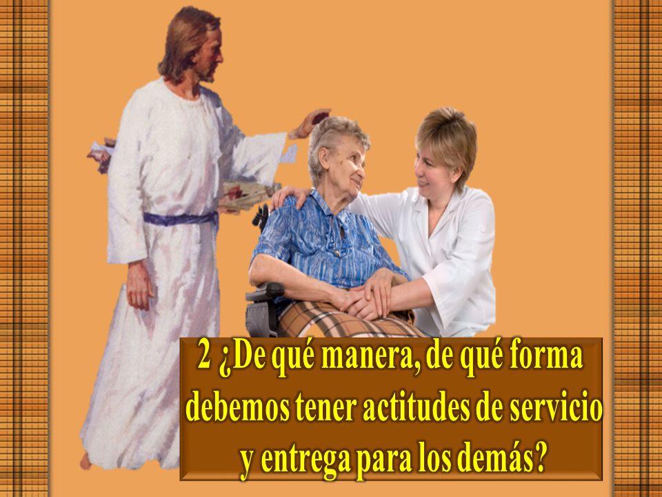2 ¿De qué manera, de qué forma debemos tener actitudes de servicio