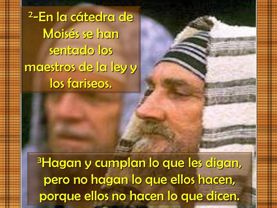 2-En la cátedra de Moisés se han sentado los maestros de la ley y los fariseos.