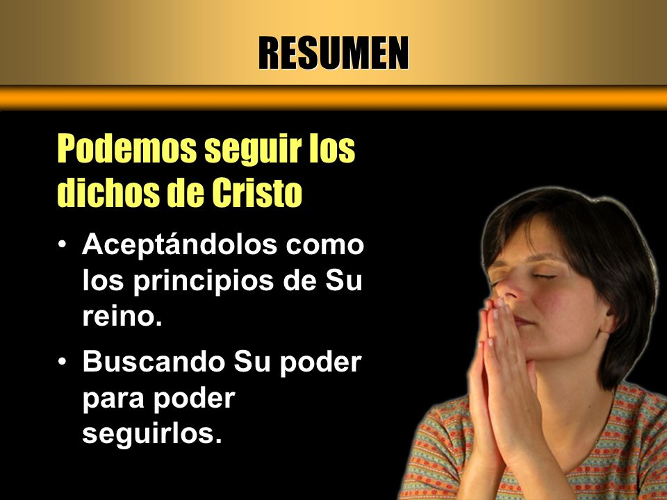 RESUMEN Podemos seguir los dichos de Cristo