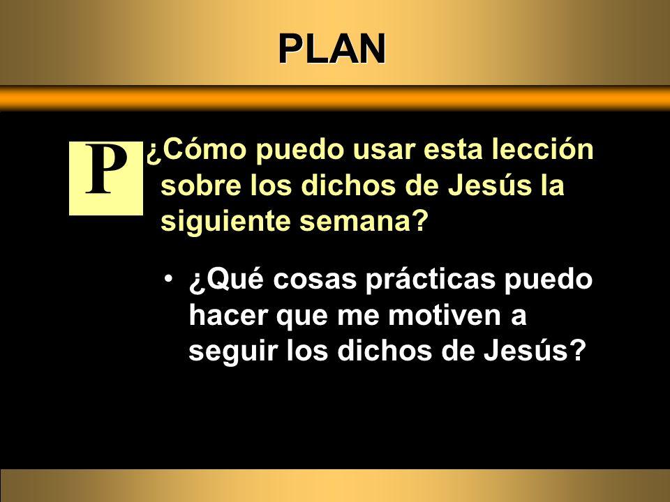PLAN ¿Cómo puedo usar esta lección sobre los dichos de Jesús la siguiente semana P.