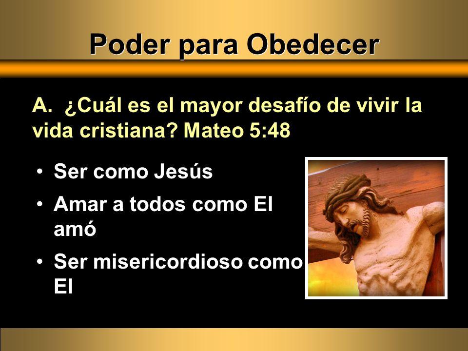 Poder para Obedecer A. ¿Cuál es el mayor desafío de vivir la vida cristiana Mateo 5:48. Ser como Jesús.