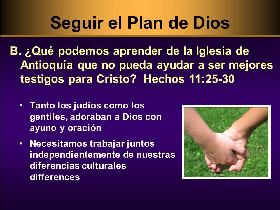 Seguir el Plan de Dios B. ¿Qué podemos aprender de la Iglesia de Antioquía que no pueda ayudar a ser mejores testigos para Cristo Hechos 11:25-30.