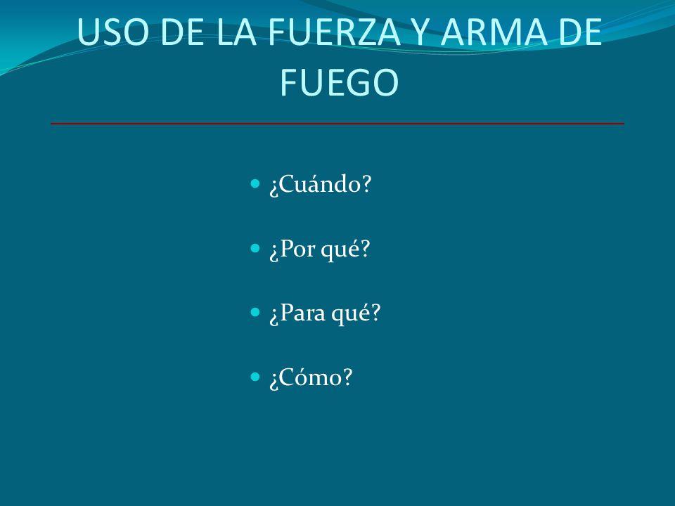 USO DE LA FUERZA Y ARMA DE FUEGO
