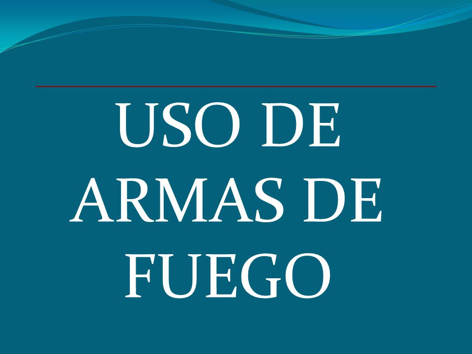 USO DE ARMAS DE FUEGO