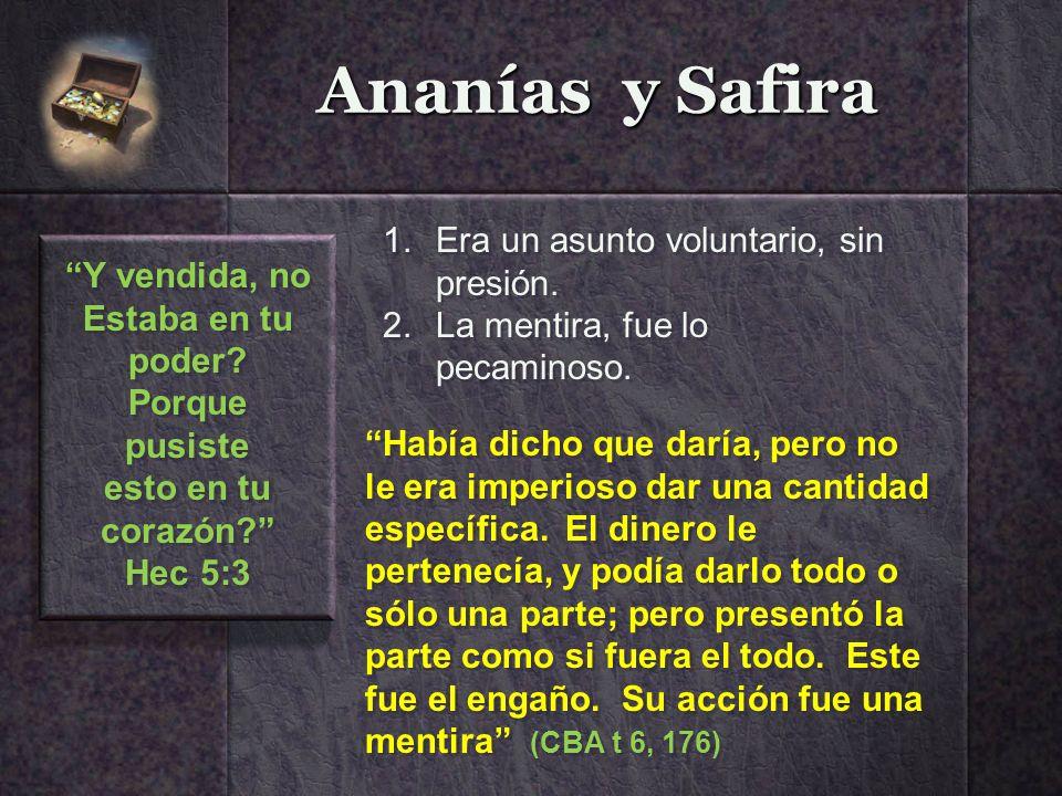 Ananías y Safira Era un asunto voluntario, sin presión. Y vendida, no