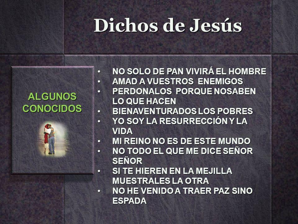 Dichos de Jesús ALGUNOS CONOCIDOS NO SOLO DE PAN VIVIRÁ EL HOMBRE