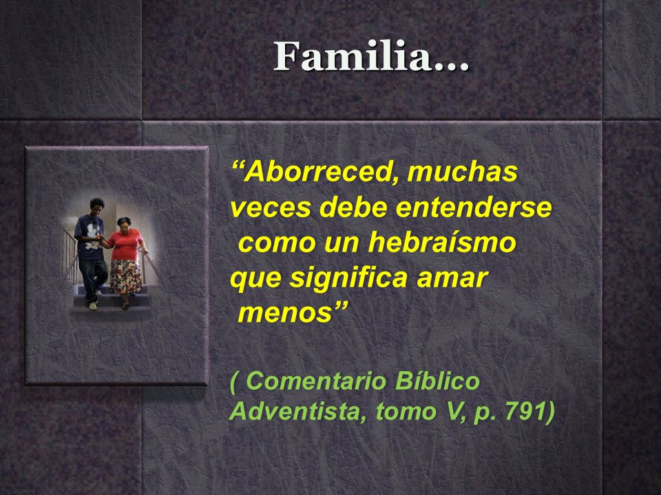 Familia… Aborreced, muchas veces debe entenderse