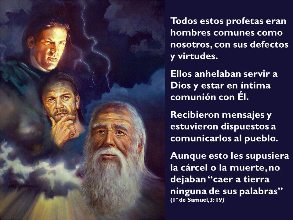 Todos estos profetas eran hombres comunes como nosotros, con sus defectos y virtudes.