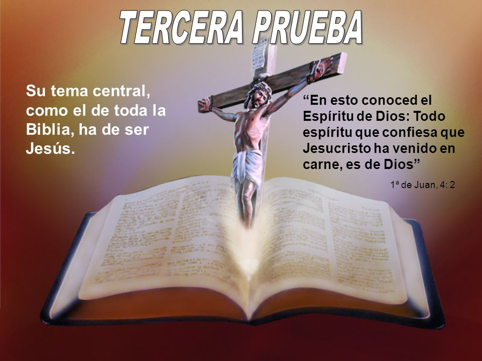 TERCERA PRUEBA Su tema central, como el de toda la Biblia, ha de ser Jesús.