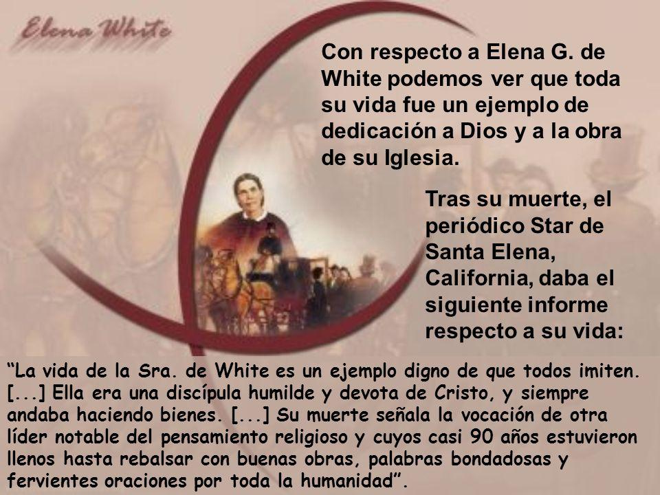 Con respecto a Elena G. de White podemos ver que toda su vida fue un ejemplo de dedicación a Dios y a la obra de su Iglesia.