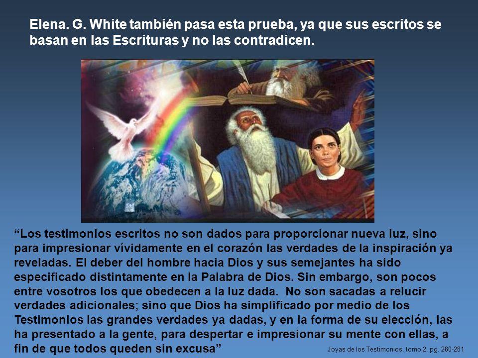 Elena. G. White también pasa esta prueba, ya que sus escritos se basan en las Escrituras y no las contradicen.