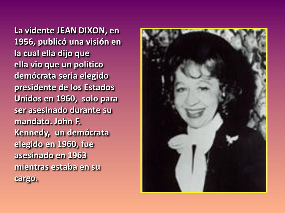 La vidente JEAN DIXON, en 1956, publicó una visión en la cual ella dijo que