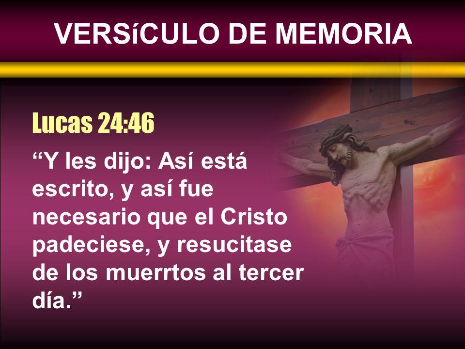 VERSíCULO DE MEMORIA Lucas 24:46