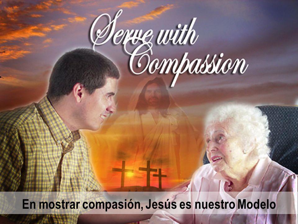 En mostrar compasión, Jesús es nuestro Modelo