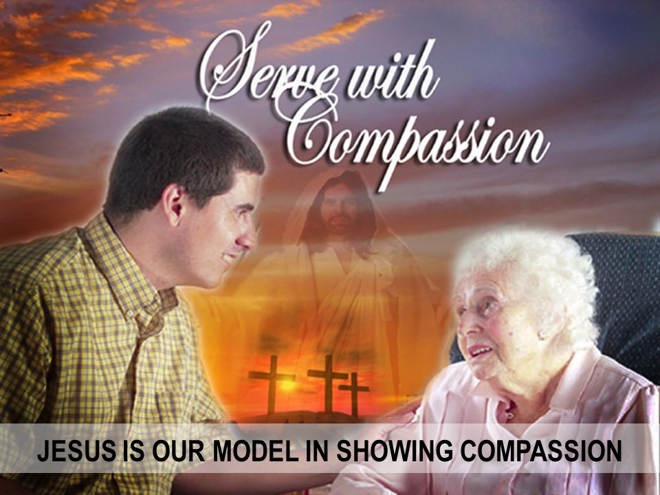 JESUS IS OUR MODEL IN SHOWING COMPASSION