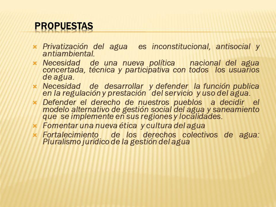 Propuestas Privatización del agua es inconstitucional, antisocial y antiambiental.
