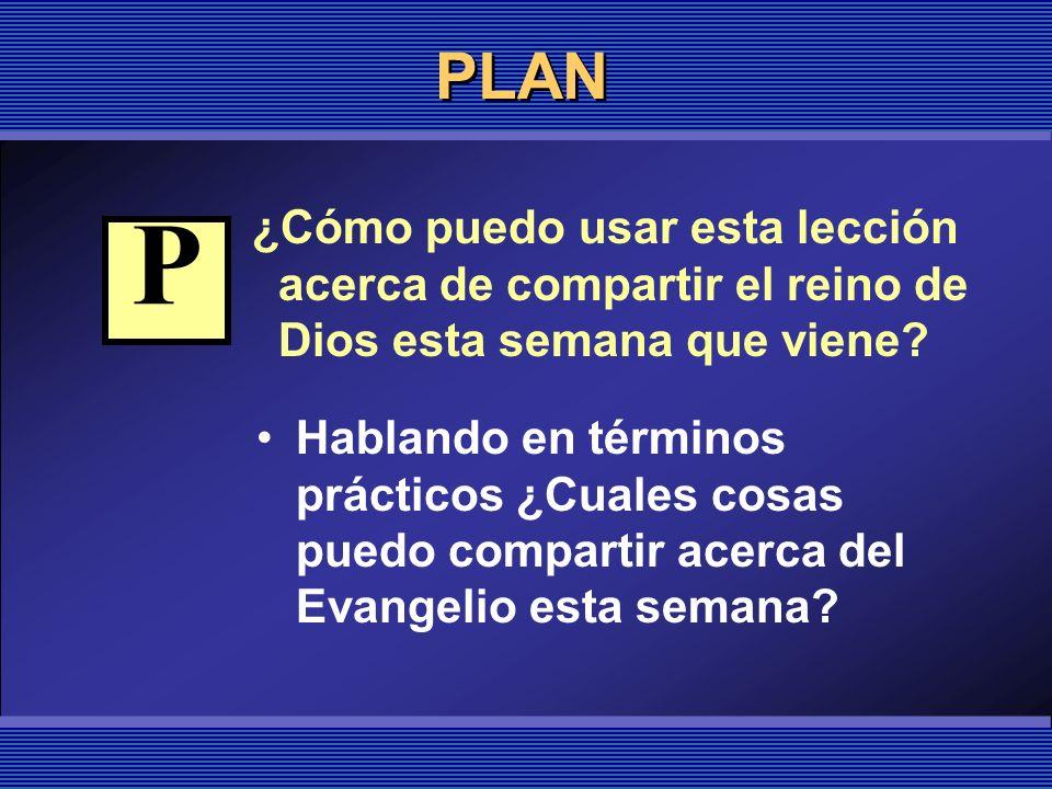 PLAN ¿Cómo puedo usar esta lección acerca de compartir el reino de Dios esta semana que viene P.