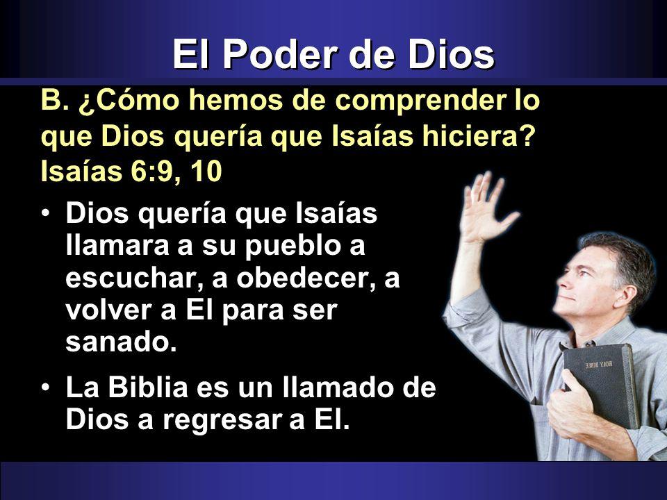El Poder de Dios B. ¿Cómo hemos de comprender lo que Dios quería que Isaías hiciera Isaías 6:9, 10.
