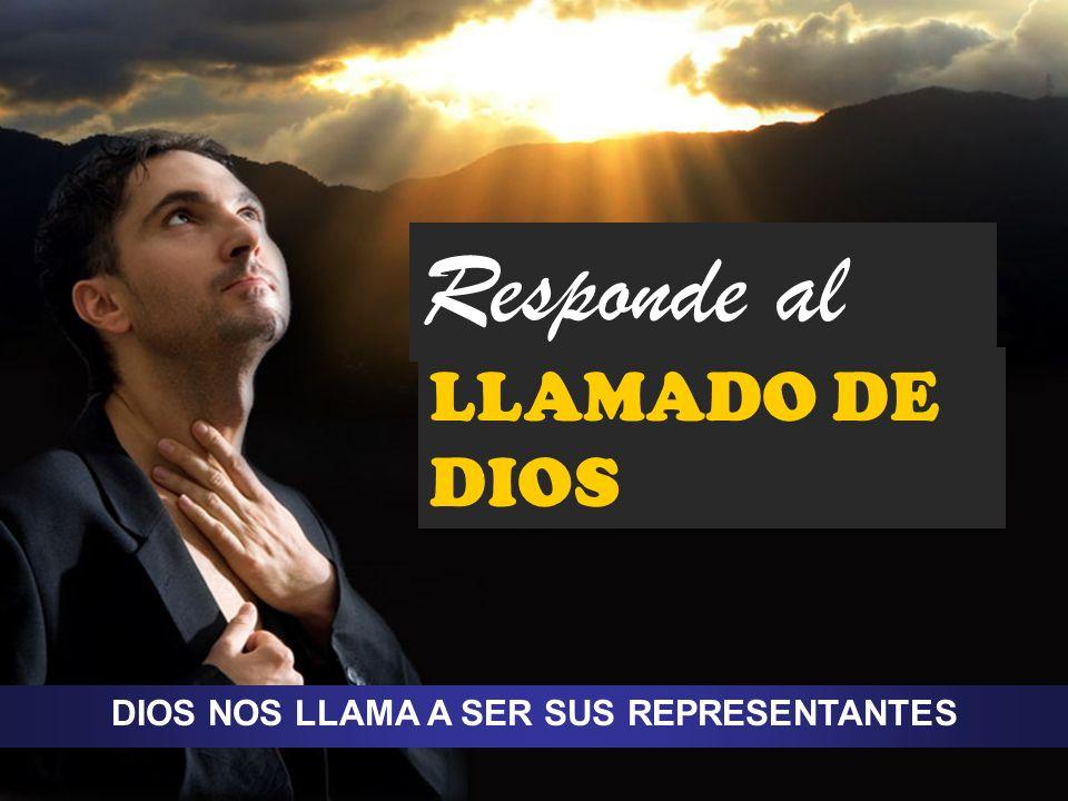 DIOS NOS LLAMA A SER SUS REPRESENTANTES