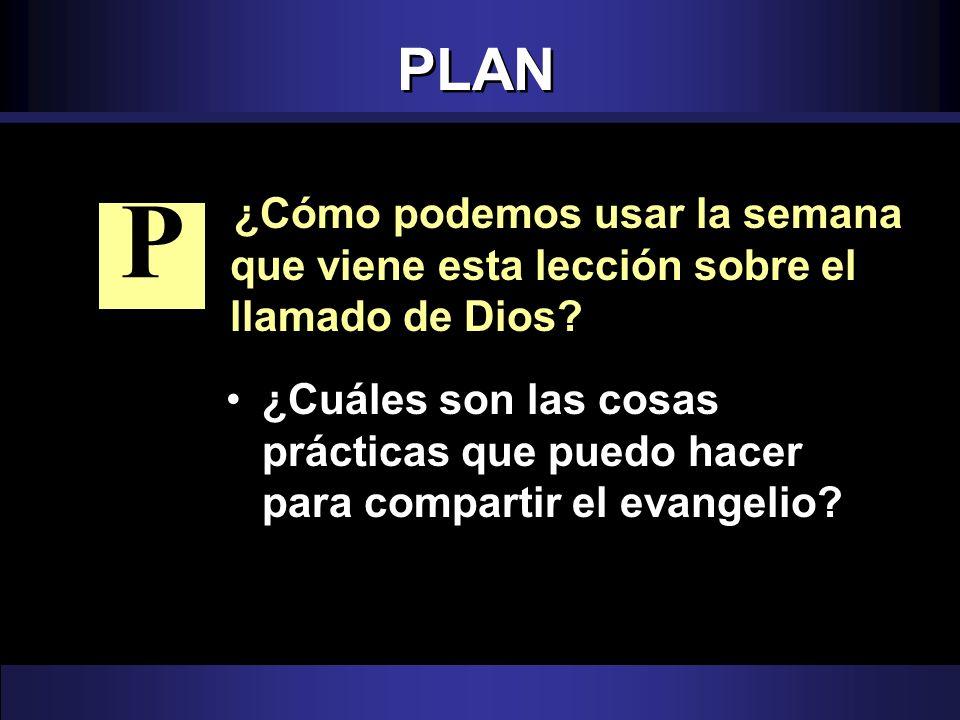 PLAN ¿Cómo podemos usar la semana que viene esta lección sobre el llamado de Dios P.