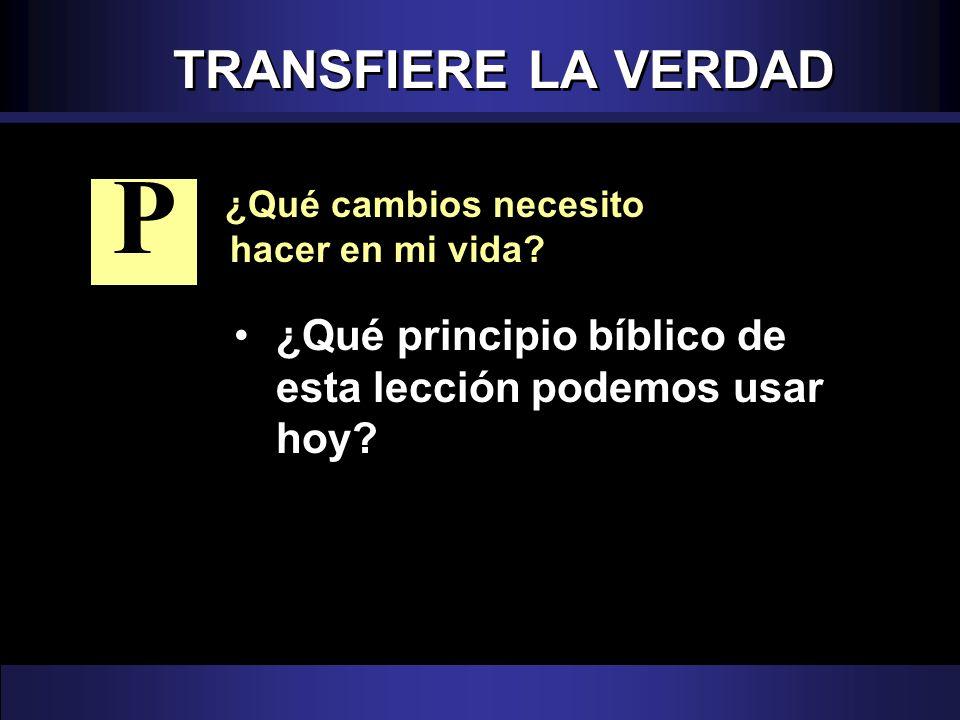 TRANSFIERE LA VERDAD P. ¿Qué cambios necesito hacer en mi vida.