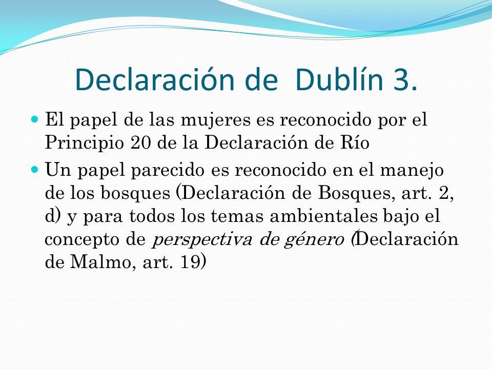 Declaración de Dublín 3. El papel de las mujeres es reconocido por el Principio 20 de la Declaración de Río.