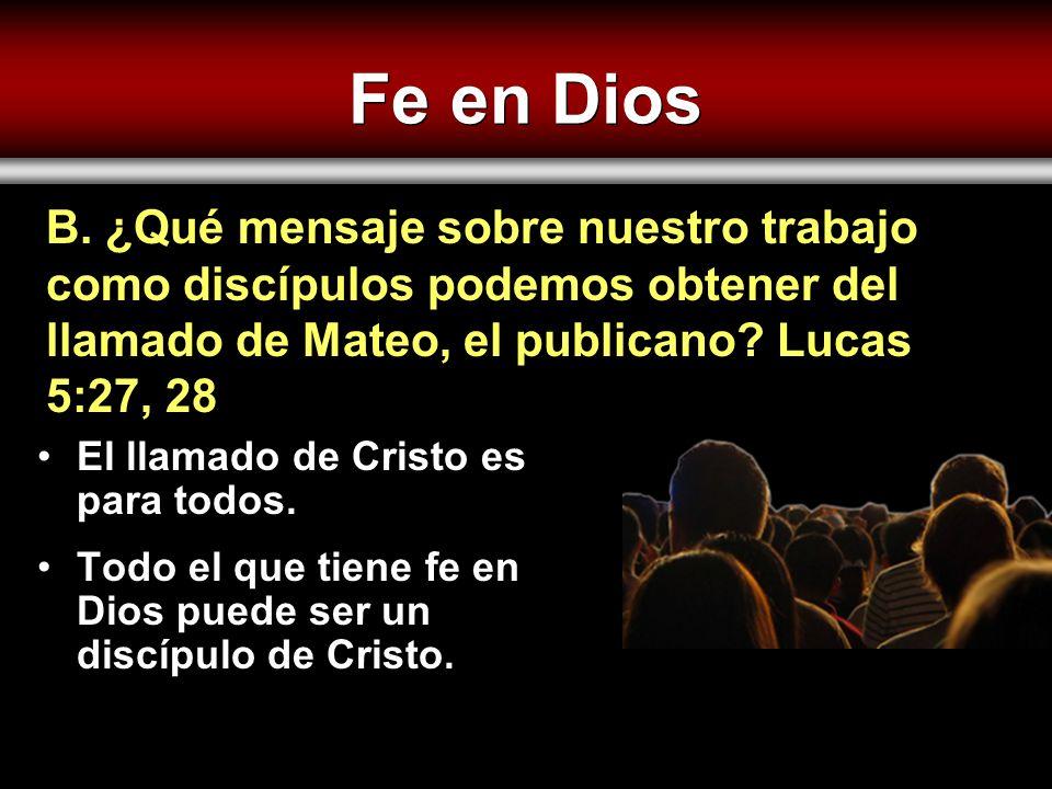 Fe en Dios B. ¿Qué mensaje sobre nuestro trabajo como discípulos podemos obtener del llamado de Mateo, el publicano Lucas 5:27, 28.