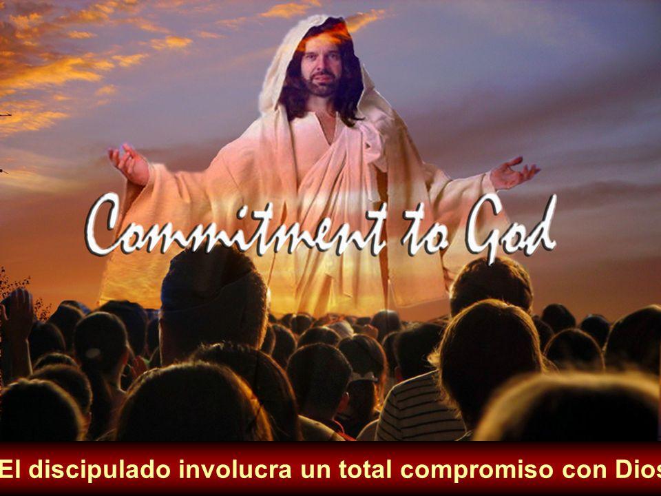 El discipulado involucra un total compromiso con Dios