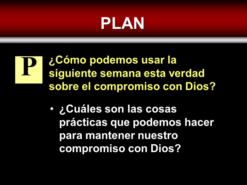PLAN ¿Cómo podemos usar la siguiente semana esta verdad sobre el compromiso con Dios P.
