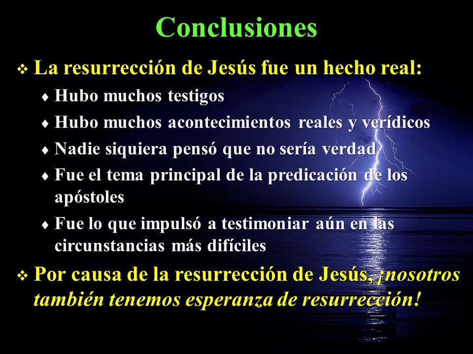 Conclusiones La resurrección de Jesús fue un hecho real: