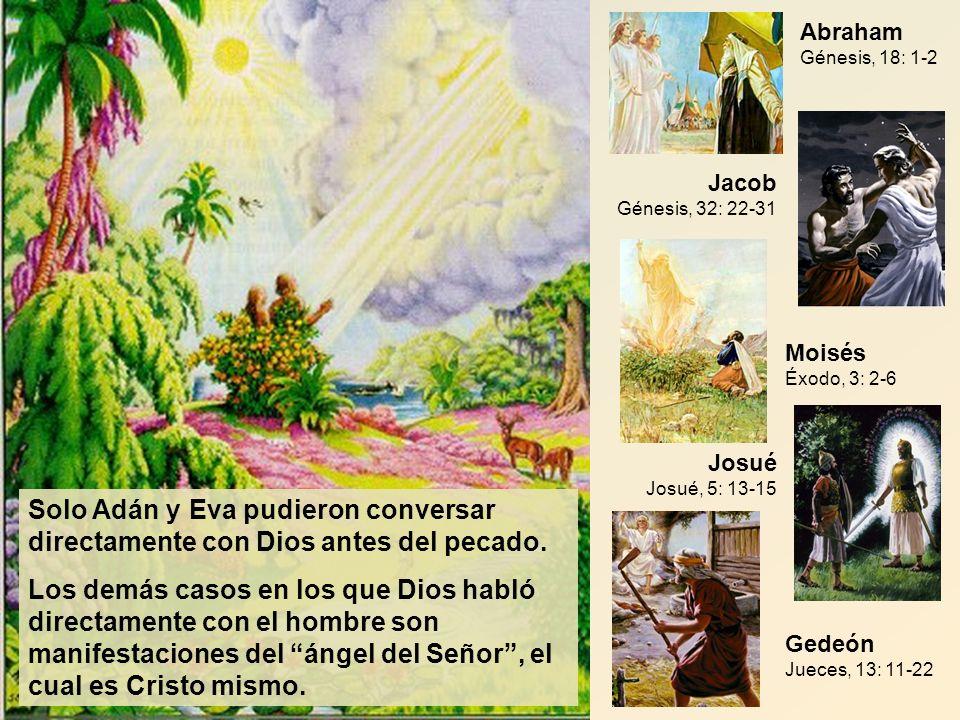 Abraham Génesis, 18: 1-2 Jacob Génesis, 32: 22-31. Moisés Éxodo, 3: 2-6. Josué Josué, 5: 13-15.