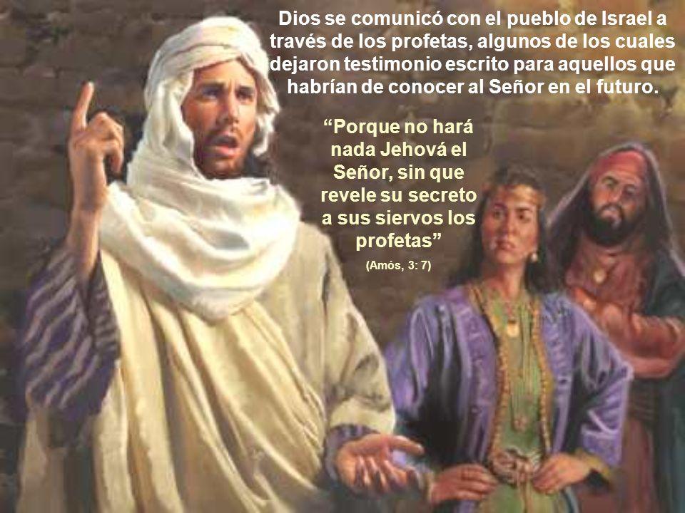 Dios se comunicó con el pueblo de Israel a través de los profetas, algunos de los cuales dejaron testimonio escrito para aquellos que habrían de conocer al Señor en el futuro.
