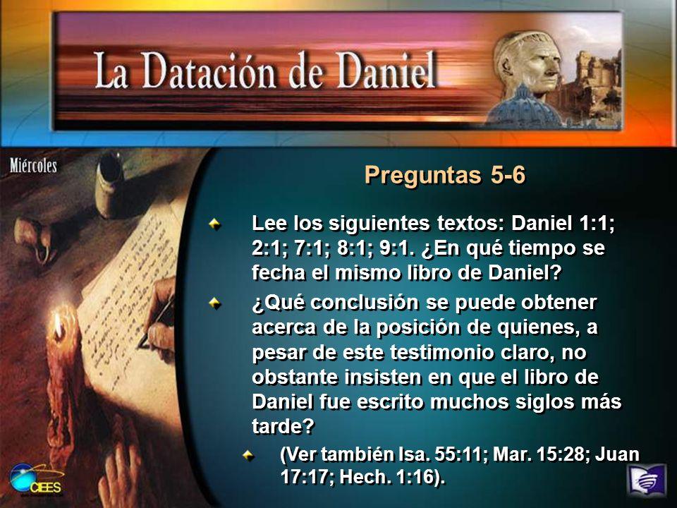 Preguntas 5-6 Lee los siguientes textos: Daniel 1:1; 2:1; 7:1; 8:1; 9:1. ¿En qué tiempo se fecha el mismo libro de Daniel
