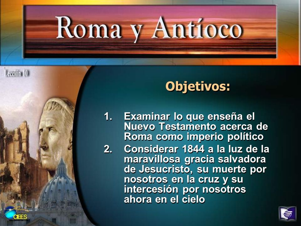 Objetivos: Examinar lo que enseña el Nuevo Testamento acerca de Roma como imperio político.