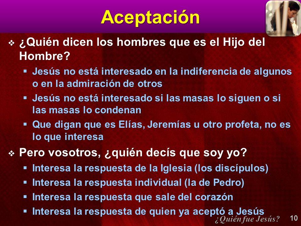 Aceptación ¿Quién dicen los hombres que es el Hijo del Hombre