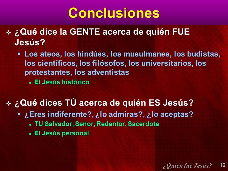 Conclusiones ¿Qué dice la GENTE acerca de quién FUE Jesús