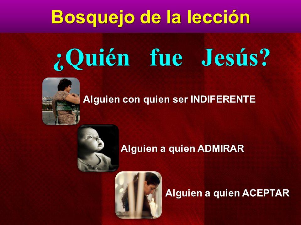 ¿Quién fue Jesús Bosquejo de la lección