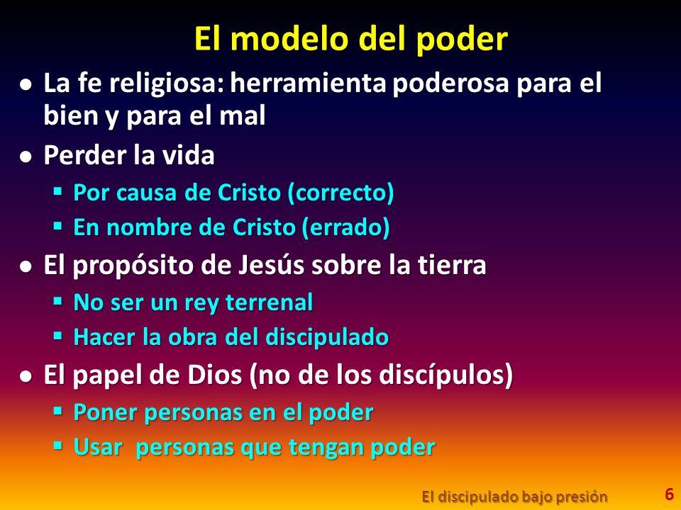 El modelo del poder La fe religiosa: herramienta poderosa para el bien y para el mal. Perder la vida.